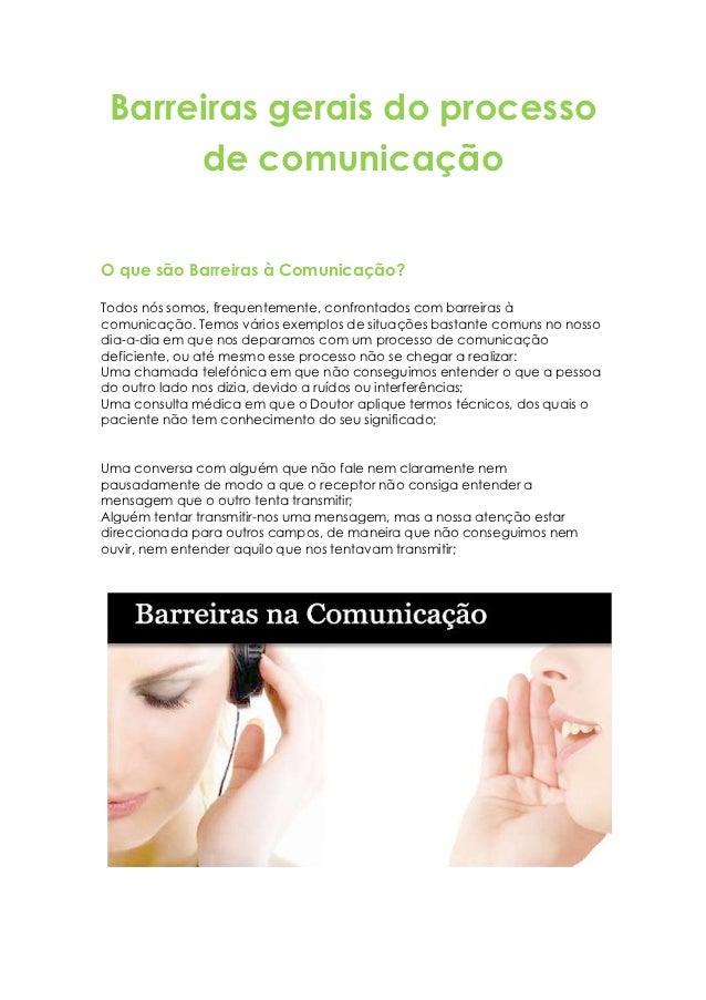 Barreiras gerais do processo      de comunicaçãoO que são Barreiras à Comunicação?Todos nós somos, frequentemente, confron...