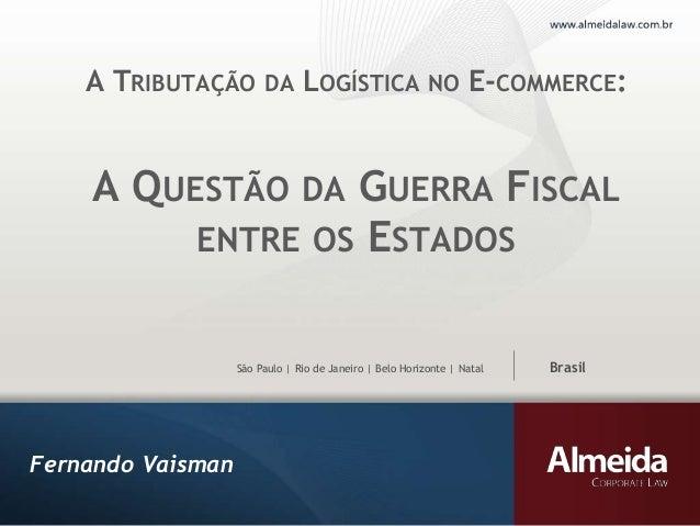 São Paulo | Rio de Janeiro | Belo Horizonte | Natal Brasil A QUESTÃO DA GUERRA FISCAL ENTRE OS ESTADOS Fernando Vaisman A ...