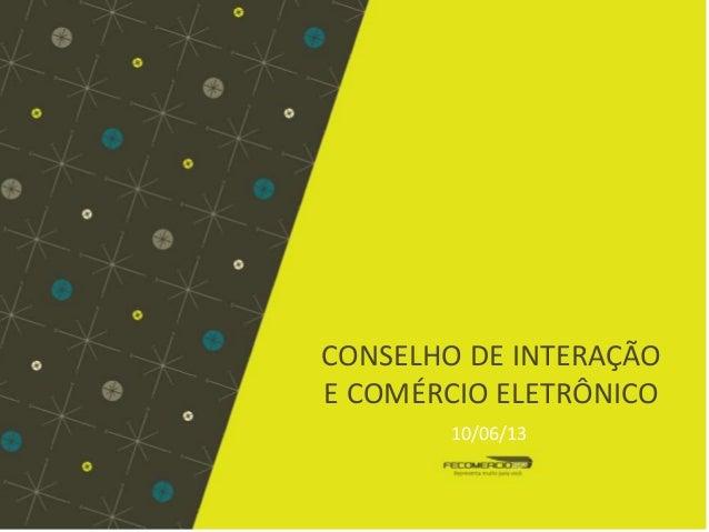 CONSELHO DE INTERAÇÃO E COMÉRCIO ELETRÔNICO 10/06/13