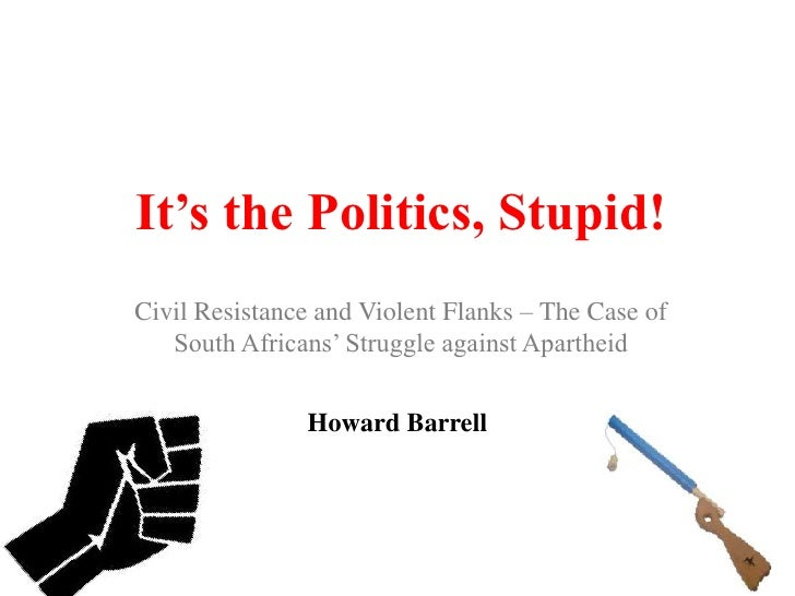 """It's the Politics, Stupid!Civil Resistance and Violent Flanks – The Case of   South Africans"""" Struggle against Apartheid  ..."""