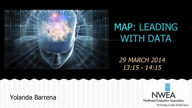 MAP: LEADING WITH DATA 29 MARCH 2014 13:15 - 14:15 Yolanda Barrena
