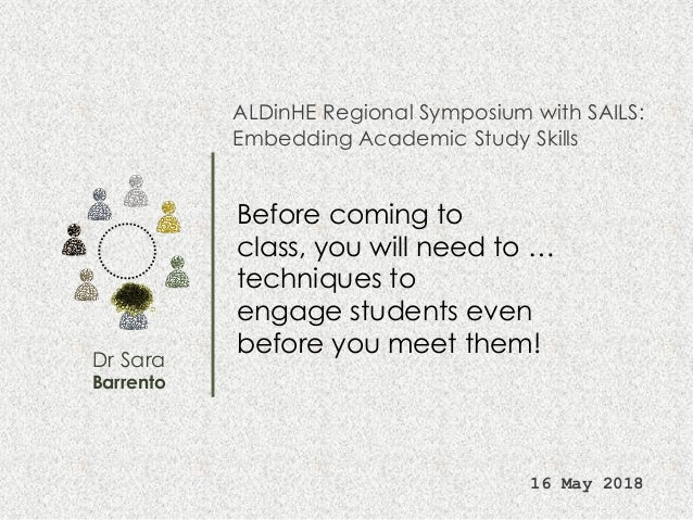 Dr Sara Barrento ALDinHE Regional Symposium with SAILS: Embedding Academic Study Skills 16 May 2018 Before coming to class...