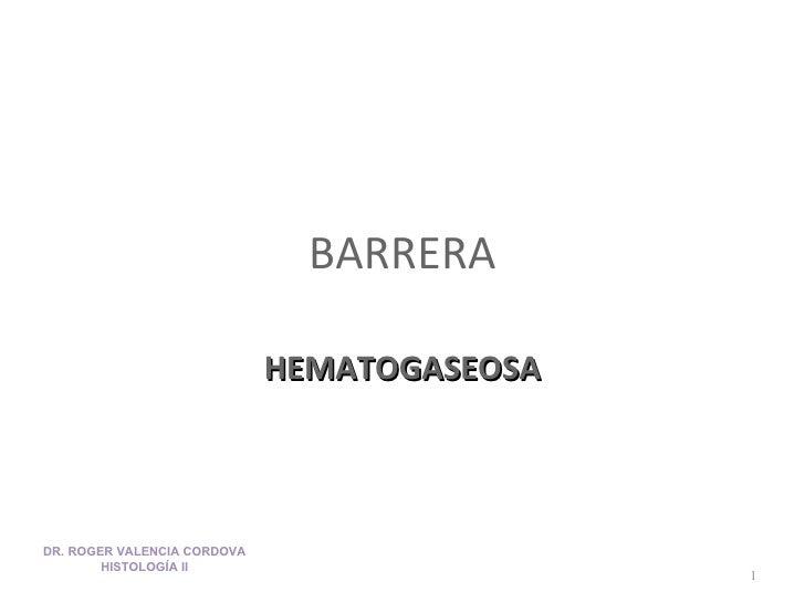 BARRERA HEMATOGASEOSA DR. ROGER VALENCIA CORDOVA HISTOLOGÍA II