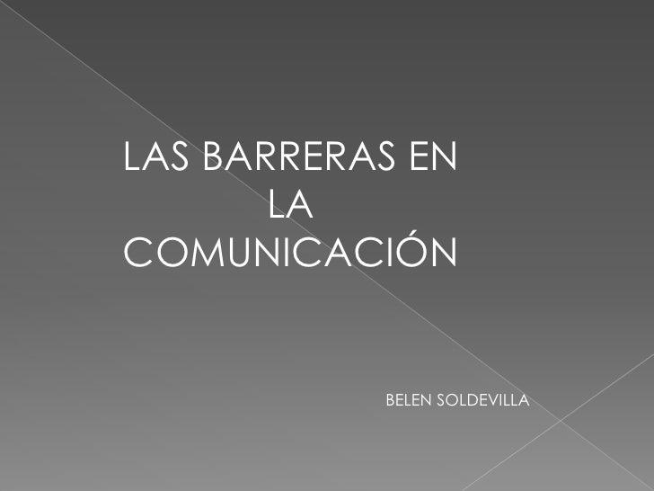 LAS BARRERAS EN LA COMUNICACIÓN<br />       BELEN SOLDEVILLA<br />