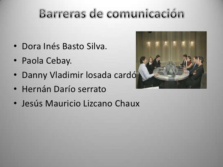 Barreras de comunicación<br />Dora Inés Basto Silva.<br />Paola Cebay.<br />Danny Vladimir losada cardón.<br />Hernán Darí...