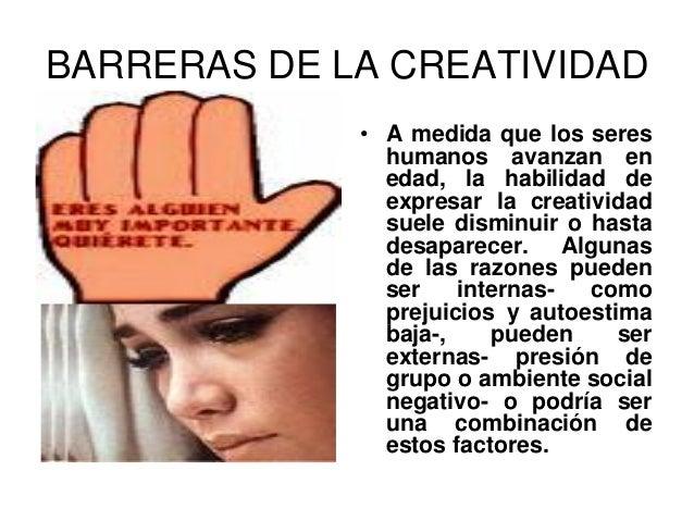 BARRERAS DE LA CREATIVIDAD • A medida que los seres humanos avanzan en edad, la habilidad de expresar la creatividad suele...