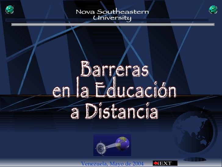 Venezuela,  Mayo de 2004 Barreras  en la Educación  a Distancia  Nova Southeastern University