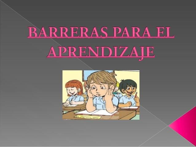    Las barreras de    aprendizaje se    pueden encontrar    en todos los    aspectos y    estructuras del    sistema: den...