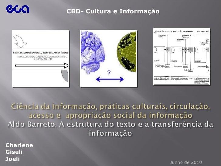 <ul><li>Charlene </li></ul><ul><li>Giseli </li></ul><ul><li>Joeli </li></ul>CBD- Cultura e Informação Junho de 2010