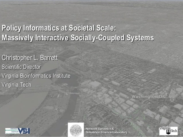 Network Dynamics & Simulation Science Laboratory Policy Informatics at Societal Scale: Massively Interactive Socially-Coup...