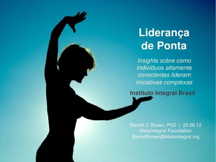Liderança   de Ponta    Insights sobre como   indivíduos altamente    conscientes lideram  iniciativas complexasInstituto ...