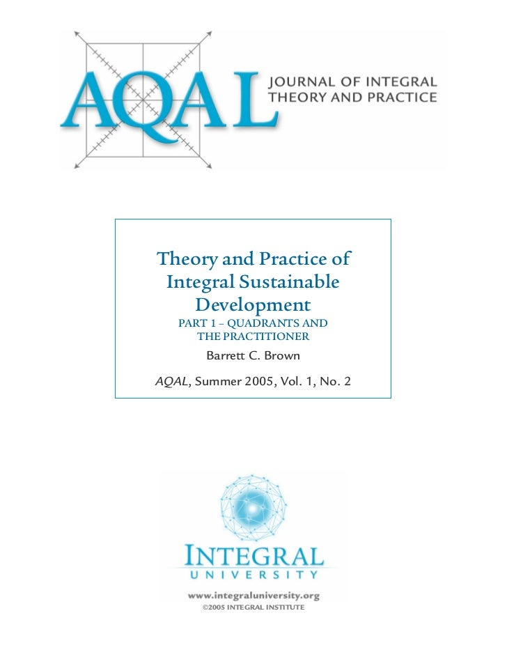 Theory and Practice of Integral Sustainable    Development   PART 1 – QUADRANTS AND      THE PRACTITIONER        Barrett C...