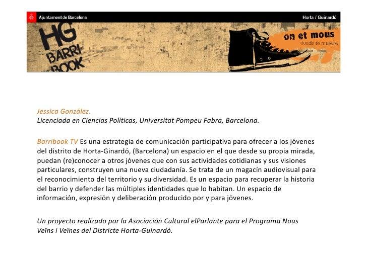 Jessica!González.!Licenciada!en!Ciencias!Políticas,!Universitat!Pompeu!Fabra,!Barcelona.Barribook!TV!Es!una!estrategia!de!...