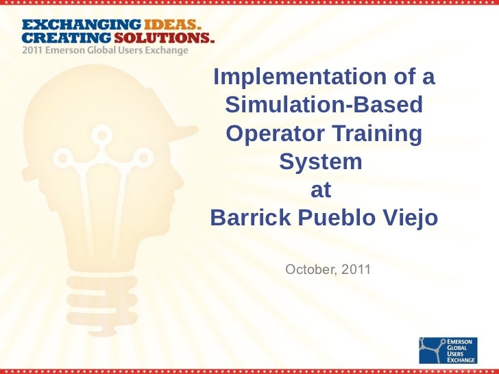 Implementation of a Simulation-Based Operator Training      System         atBarrick Pueblo Viejo      October, 2011