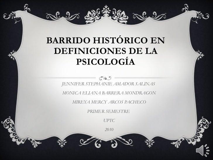 BARRIDO HISTÓRICO EN DEFINICIONES DE LA PSICOLOGÍA JENNIFER STEPHANIE AMADOR SALINAS  MONICA ELIANA BARRERA MONDRAGON MIRE...
