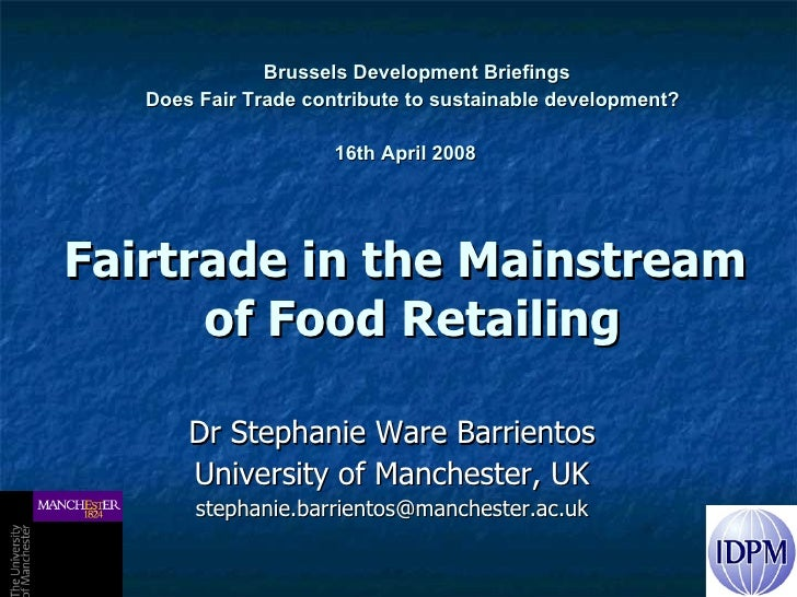 Brussels Development Briefings  Does Fair Trade contribute to sustainable development? 16th April 2008   Fairtrade in th...