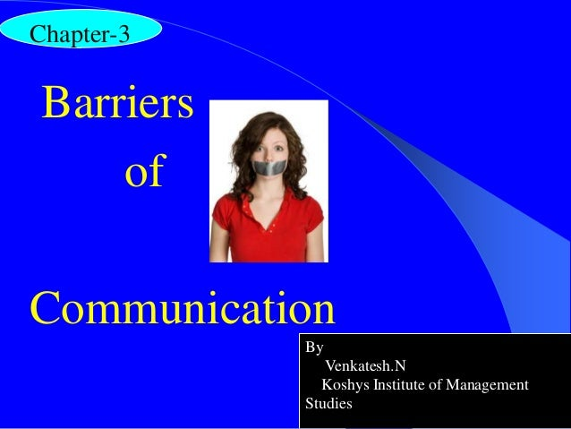 Barriers of Communication Chapter-3 By Venkatesh.N Koshys Institute of Management Studies