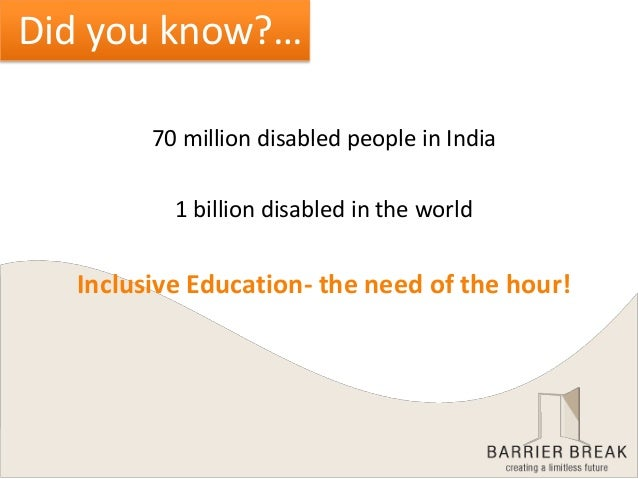 70 million disabled people in India 1 billion disabled in the world Inclusive Education- the need of the hour! Did you kno...