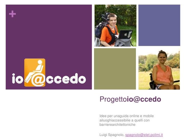 Progettoio@ccedo<br />Idee per unaguida online e mobile ailuoghiaccessibilie a quelli con barrierearchitettoniche<br />Lui...