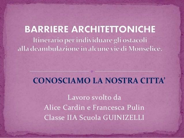 Lavoro svolto da Alice Cardin e Francesca Pulin Classe IIA Scuola GUINIZELLI CONOSCIAMO LA NOSTRA CITTA'