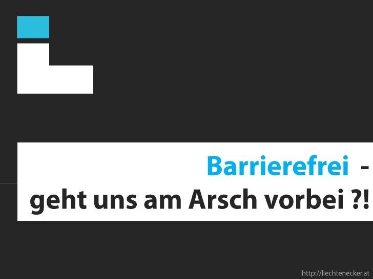 Barrierefrei  -geht uns am Arsch vorbei ?!<br />http://liechtenecker.at<br />