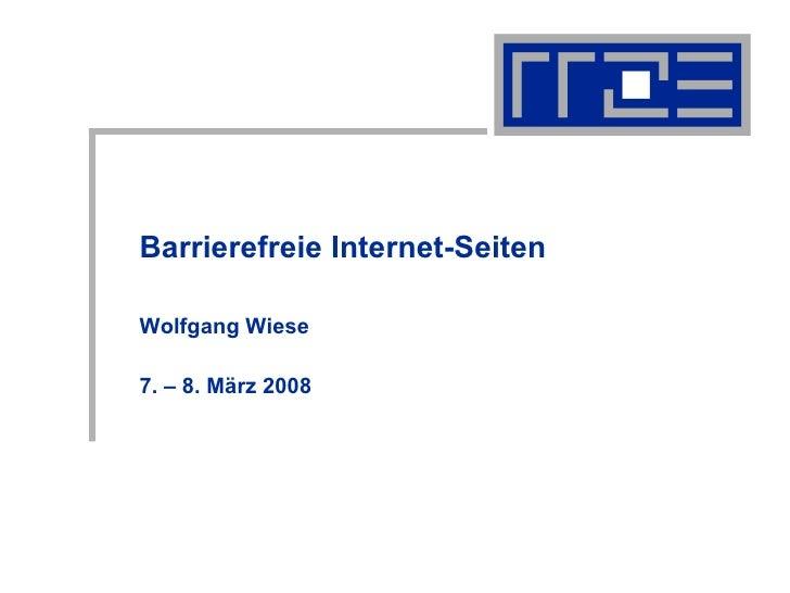 Barrierefreie Internet-Seiten Wolfgang Wiese 7. – 8. März 2008
