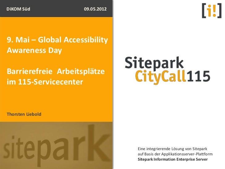 DiKOM Süd             09.05.20129. Mai – Global AccessibilityAwareness DayBarrierefreie Arbeitsplätzeim 115-ServicecenterT...