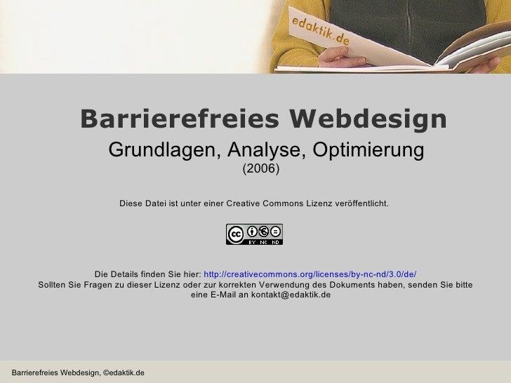 Barrierefreies Webdesign Grundlagen, Analyse, Optimierung (2006) Diese Datei ist unter einer Creative Commons Lizenz veröf...