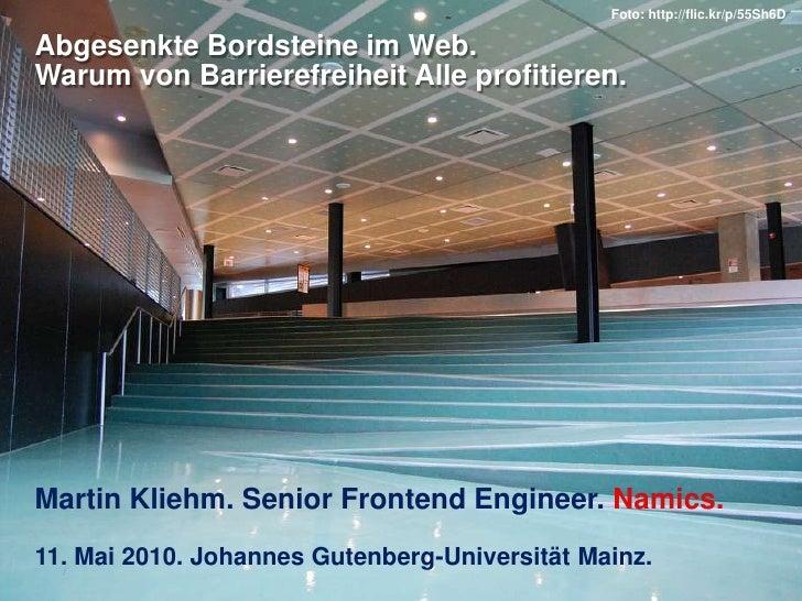 Abgesenkte Bordsteine im Web.Warum von Barrierefreiheit Alle profitieren.<br />Martin Kliehm. Senior Frontend Engineer.Nam...