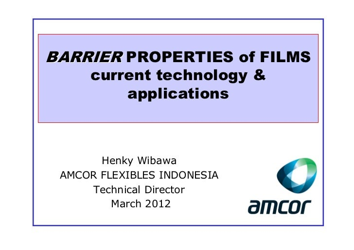 BARRIER PROPERTIES of FILMS     current technology &         applications       Henky Wibawa AMCOR FLEXIBLES INDONESIA    ...