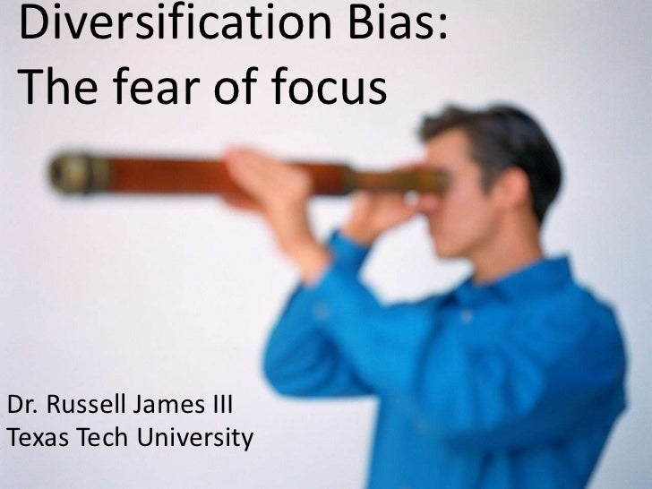 Diversification Bias: The fear of focus<br />Dr. Russell James III<br />Texas Tech University<br />