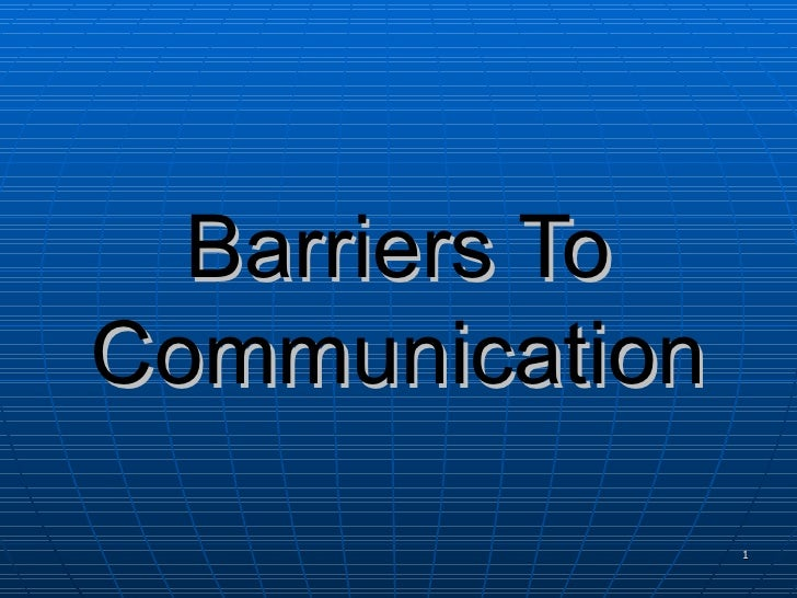 Barriers ToCommunication                1