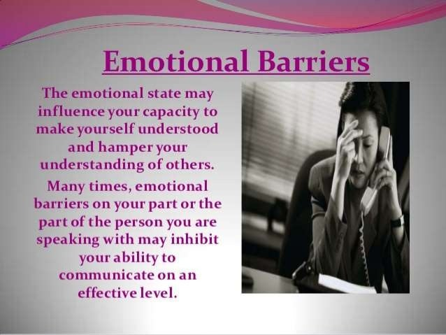 emotional barriers to communication Our thoughts, emotions or even genders can sometimes become barriers to communication - here's how to make what you say effective and to the point.