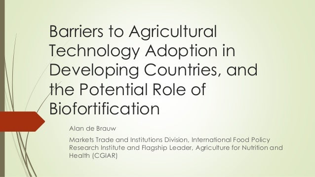 Barriers to Agricultural Technology Adoption in Developing Countries, and the Potential Role of Biofortification Alan de B...