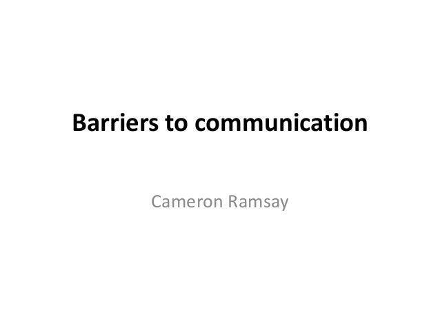 Barriers to communication      Cameron Ramsay