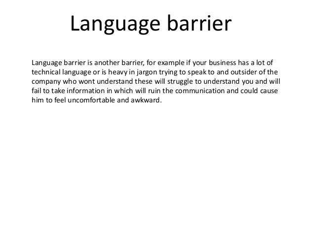 language barriers in communication Seriously and study language barriers, as introduced in blume and board (2013), in one-shot communication games these language barriers allow us to model the possibil.