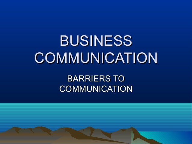 BUSINESS COMMUNICATION BARRIERS TO COMMUNICATION