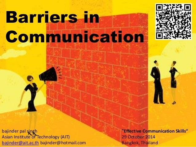 Barriers in  Communication  bajinder pal singh  Asian Institute of Technology (AIT)  bajinder@ait.ac.th bajinder@hotmail.c...