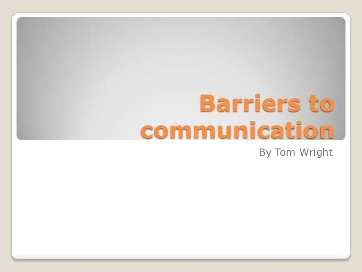 Barriers tocommunication        By Tom Wright