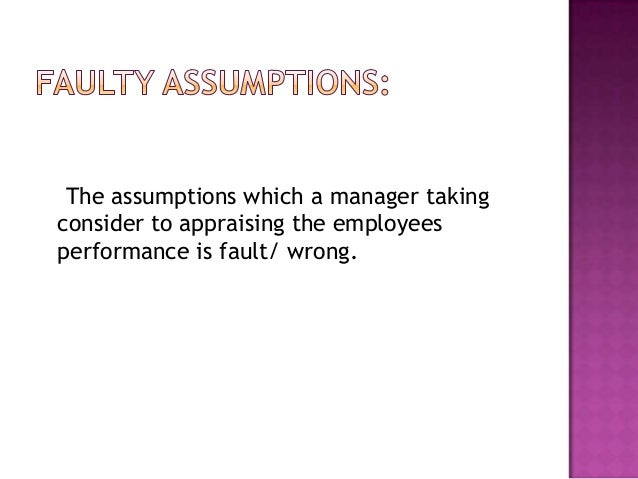     The assumption that managers naturally    wish to make fair and accurate appraisal of    subordinate is untenable. Bo...