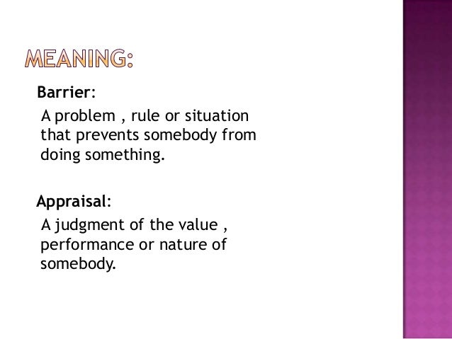 """""""Performance appraisal is an objective  assessment of an individuals' performance  against well defined benchmarks"""""""