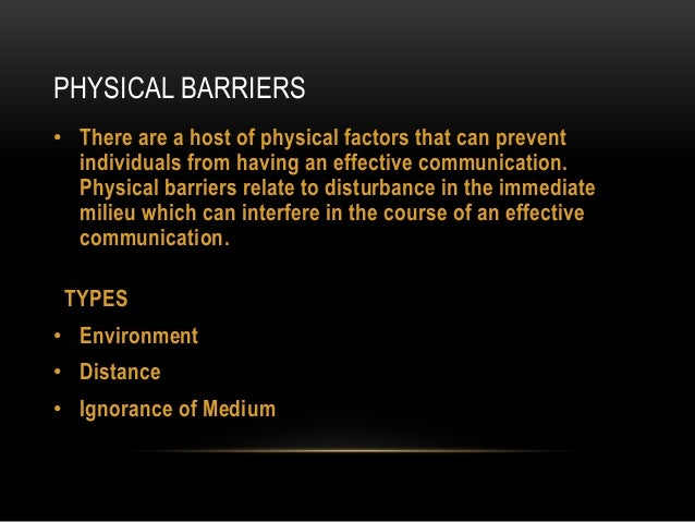 the barriers to communication and how they can be overcome Barriers to effective verbal communication lacking clarity avoid abstract, overly-formal language, colloquialisms, and jargon, which obscure your message more than they serve to impress people.