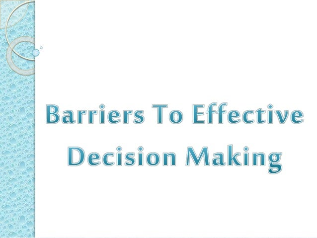  Another major impediment in decision making is that leaders often work with limited information, and this is often exace...