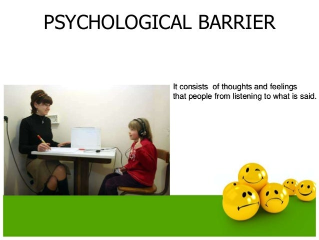 5 physical barriers to listening Advertisements: for the convenience of study the different barriers can be divided into four parts: (1) semantic barriers advertisements: there is always a possibility of misunderstanding the feelings of the sender of the message or getting a wrong meaning of it.