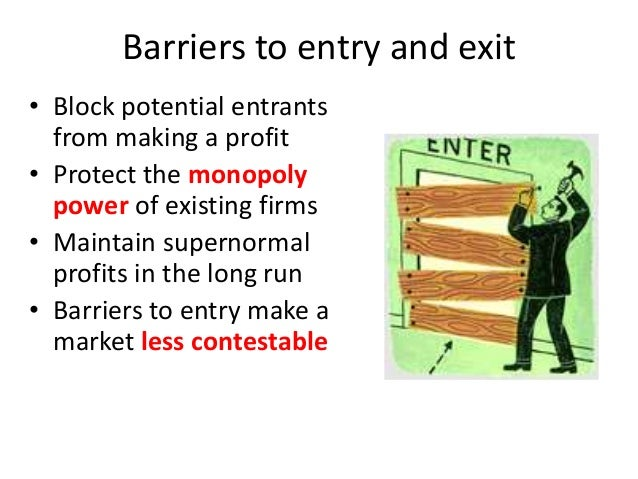 barriers to entry exit The oecd competition committee debated barriers to entry in october  is  possible when a firm can quickly enter and exit a market without.