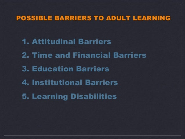 barriers to participation in adult education Plays a role in the chapter on participation, intentions and barriers in the other empirically oriented chapters, the data have been collected among adult learners in formal adult education recognised by the local ministries of education this means that typical forms of vocational education such as on-the-job training or in.