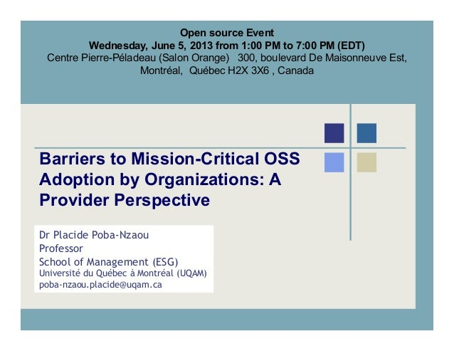 Barriers to Mission-Critical OSSAdoption by Organizations: AProvider PerspectiveDr Placide Poba-NzaouProfessorSchool of Ma...