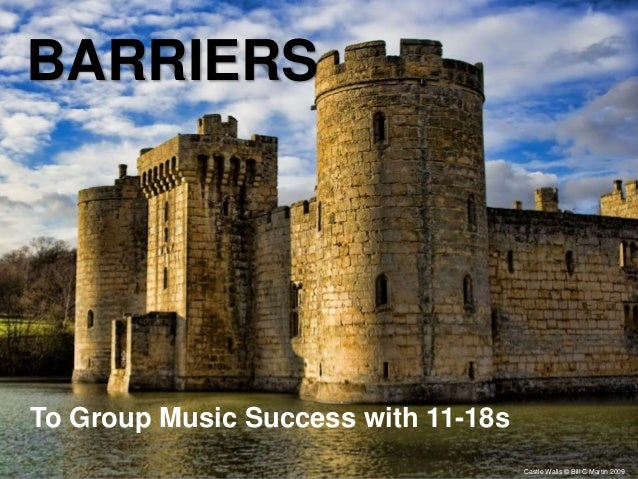 BARRIERS Castle Walls © Bill C Martin 2009 To Group Music Success with 11-18s
