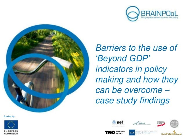 Barriers to the use of 'Beyond GDP' indicators in policy making and how they can be overcome – case study findings Funded ...