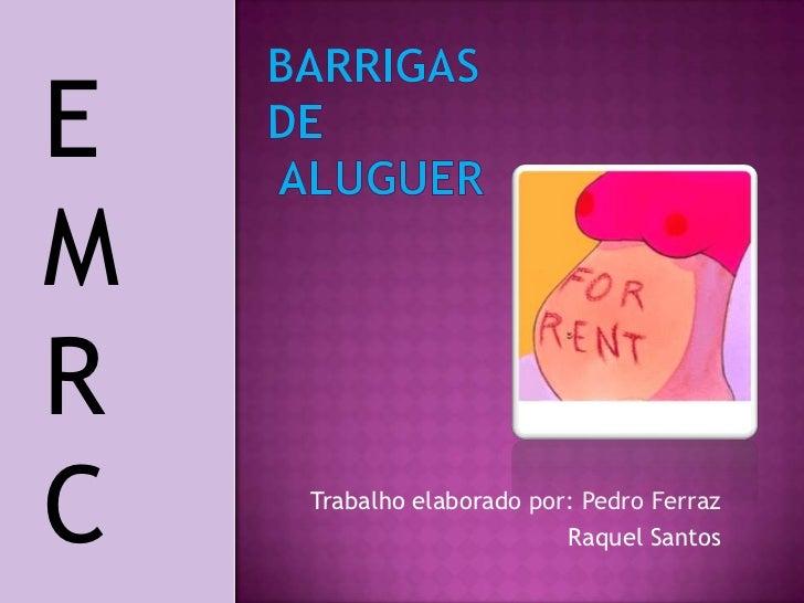 Barrigas de aluguer<br />E<br />M<br />R<br />C<br />Trabalho elaborado por: Pedro Ferraz<br />Raquel Santos<br />